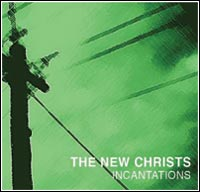 The New Christs - Incantations
