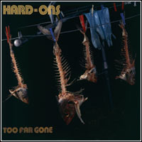 Hard-Ons - Too Far Gone (Double CD - $25.00)