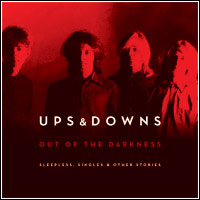 Ups & Downs - Out Of The Darkness (CD - $25.00)
